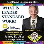 What is Leaders Standard Work? - Module 3 Section 9: Developing Leadership Skills, Part 27   Jeffrey Liker