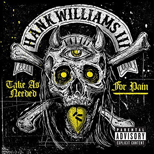 Take As Needed For Pain (Explicit) by Hank Williams III (Hank Iii Take As Needed For Pain)