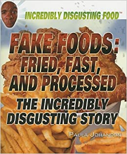 Amazon com: Fake Foods: Fried, Fast, and Processed: The