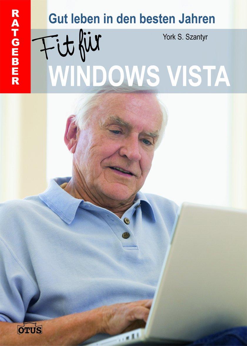 Fit für Windows Vista: Gut leben in den besten Jahren Gebundenes Buch – 16. Februar 2009 York S. Szantyr Otus 3907200780 Ratgeber / Lebenshilfe