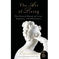 Art of Living: The Classical Manual on Virtue, Happiness, and Effectiveness