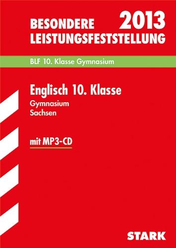 Besondere Leistungsfeststellung Gymnasium Sachsen; Englisch 10. Klasse mit MP3-CD 2013; BLF Original-Aufgaben 2006-2012 mit Lösungen