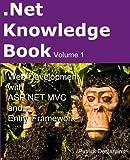 .Net Knowledge Book : Web Development with Asp.Net MVC and Entity Framework: .Net Knowledge Book : Web Development with Asp.Net MVC and Entity Framework (Volume 1)