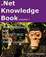 .Net Knowledge Book : Web Development with Asp.Net MVC and Entity Framework, Volume 1 Front Cover