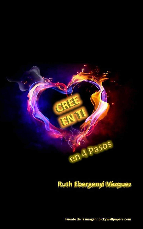 CREE EN TI: en 4 Pasos eBook: Ruth Ebergenyi Vazquez: Amazon.es ...