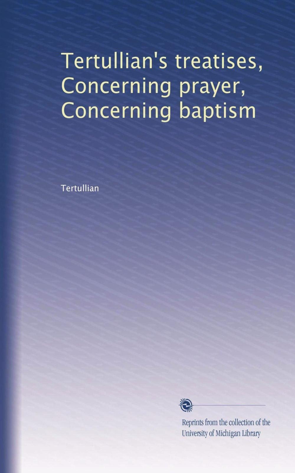 Tertullian's treatises, Concerning prayer, Concerning baptism