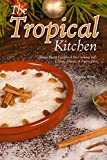 The Tropical Kitchen: Puerto Rican Cookbook for Cooking with Classic Flavors of Puerto Rico