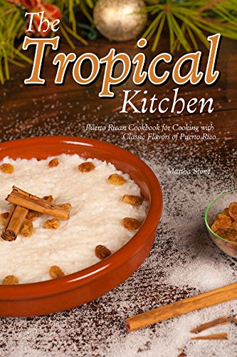 The Tropical Kitchen: Puerto Rican Cookbook for Cooking with Classic Flavors of Puerto Rico by Martha Stone