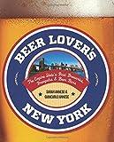 Beer Lover's New York: The Empire State's Best Breweries, Brewpubs & Beer Bars (Beer Lovers Series)