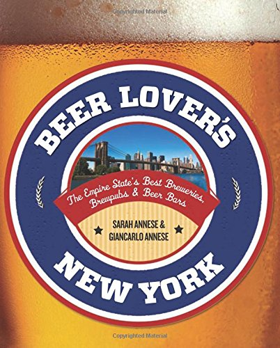 Beer Lover's New York: The Empire State's Best Breweries, Brewpubs & Beer Bars (Beer Lovers (Buffalo Beer)