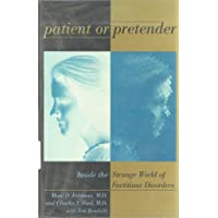 Patient or Pretender: Inside the Strange World of Factitious Disorders