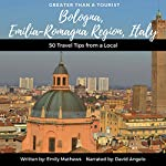 Greater than a Tourist: Bologna, Emilia-Romagna Region, Italy: 50 Travel Tips from a Local | Emily Mathews,Greater than a Tourist