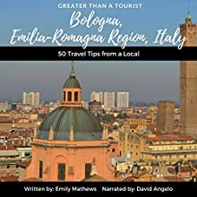 Greater than a Tourist: Bologna, Emilia-Romagna Region, Italy: 50 Travel Tips from a Local Audiobook by Emily Mathews, Greater than a Tourist Narrated by David Angelo