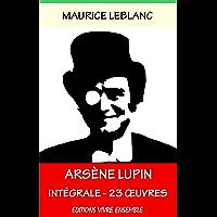 Arsène Lupin - Complète ( ou l'Intégrale ) : 23 Oeuvres - Entièrement relu et corrigé (French Edition)