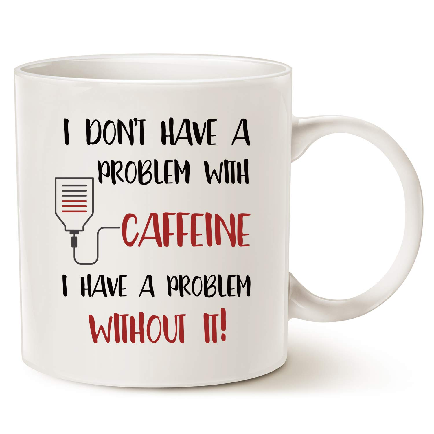 I don't have a problem with caffeine, I have a problem without it! - Coffee Lover Cup in White, 14 Oz
