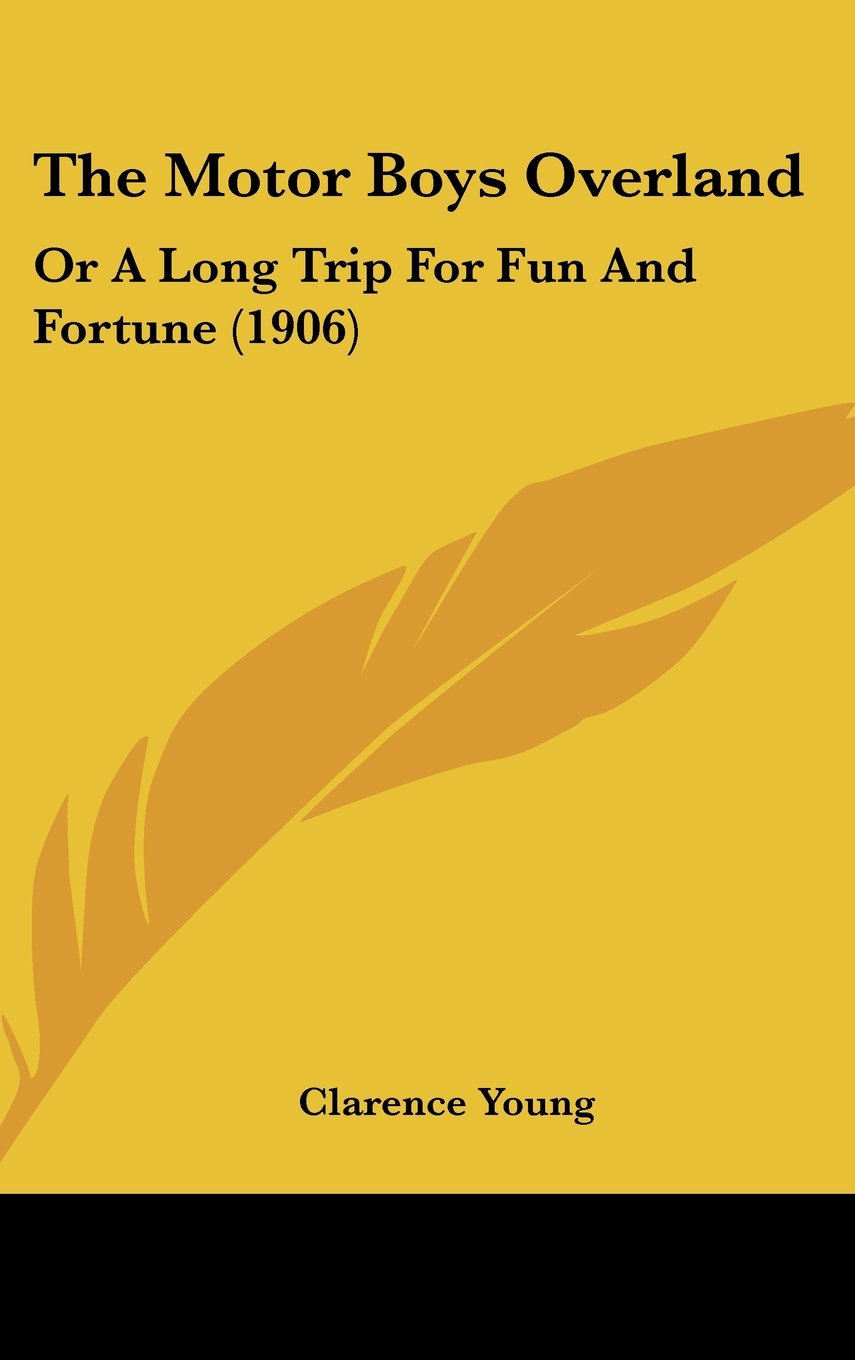 Read Online The Motor Boys Overland: Or A Long Trip For Fun And Fortune (1906) pdf epub