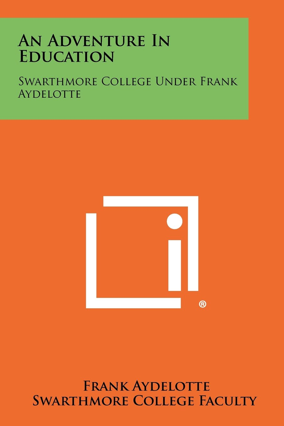 An Adventure in Education: Swarthmore College Under Frank Aydelotte PDF