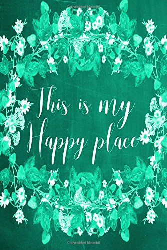 """Read Online Chalkboard Journal - This Is My Happy Place (Green): 100 page 6"""" x 9"""" Ruled Notebook: Inspirational Journal, Blank Notebook, Blank Journal, Lined Notebook, Blank Diary (Volume 5) PDF"""