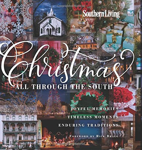 Southern Living Christmas All Through The South: Joyful Memories, Timeless Moments, Enduring -