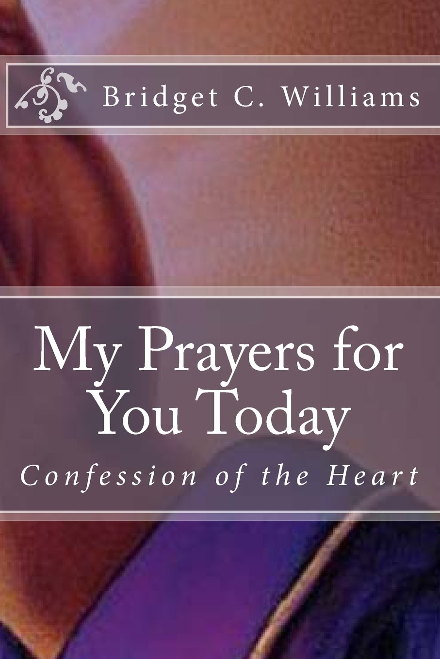 My Prayers for You Today: Confession of the Heart: Volume 18