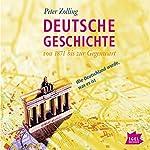 Deutsche Geschichte von 1871 bis zur Gegenwart: Wie Deutschland wurde, was es ist | Peter Zolling