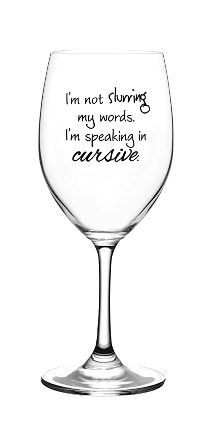 a6781492a24 I'm Not Slurring My Words. I'm Speaking in Cursive – Cute, Novelty, Etched  Wine Glass by Lushy Wino - Large 16 Ounce Size with Funny, Etched Sayings  ...