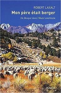 Mon père était berger : Un Basque dans l'Ouest américain par Robert Laxalt