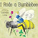 I Rode A Bumblebee   Lucretia Little