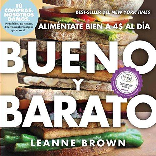Bueno y Barato: Alimentate Bien a $4 al Dia (Spanish Edition) by Leanne Brown