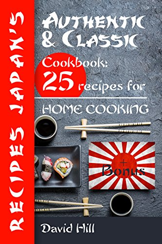 Authentic and classic recipes Japan's. Cookbook: 25 recipes for home cooking. by David  Hill