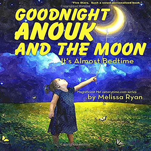 Read Online Goodnight Anouk and the Moon, It's Almost Bedtime: Personalized Children's Books, Personalized Gifts, and Bedtime Stories (A Magnificent Me! estorytime.com Series) PDF