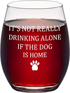 Stemless Wine Glass Its Not Drinking Alone If the Dog is Home Funny Wine Glass for Women Men Pet Lovers Dog Mom and Dog Dad, 15 Oz