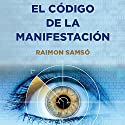 El Código de la Manifestación [The Manifestation Code]: 12 Poderes [12 Powers] Audiobook by Raimon Samso Narrated by Alfonso Sales