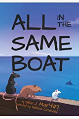 All In The Same Boat: (Special Edition) Highly illustrated GRIMM style fable, an allegorical tale about the treacherous overuse of resources by the powerful. Paperback