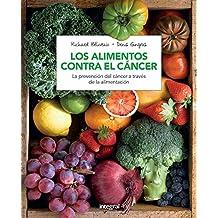 Los alimentos contra el cáncer (nueva edición actualizada)