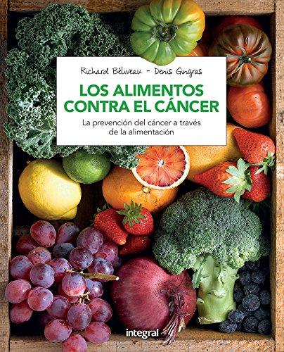 Los alimentos contra el cáncer (Spanish Edition) by Richard Béliveau & Denis Gingras