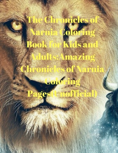 The Chronicles of Narnia Coloring Book for Kids and Adults:Amazing Chronicles of Narnia Coloring Pages(Unofficial)