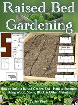 Raised Bed Gardening: How to Build a Raised Garden Bed Plans and Examples Using Wood, Stone, Block and Other Materials (Gardening Guides) by [Birch, Taylor]