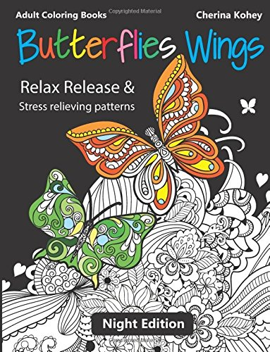 Adult Coloring Books: Butterflies Wings : Relax release and stress relieving patterns (Night Edition) (Volume 16) PDF