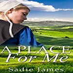 A Place for Me: An Amish Romance   Sadie James