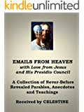 Emails from Heaven with Love from Jesus and His Presidio Council: A Collection of Never-Before Revealed Parables, Anecdotes and Teachings