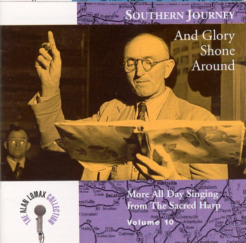 Southern Journey, Vol. 10: And Glory Shone Around - More All Day Singing From The Sacred Harp by Rounder Select
