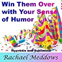 Win Them Over with Your Sense of Humor: Hypnosis, Subliminal, and Guided Meditation Speech by Rachael Meddows Narrated by Rachael Meddows