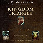 Kingdom Triangle: Recover the Christian Mind, Renovate the Soul, Restore the Spirit's Power | J. P. Moreland