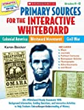 Primary Sources for the Interactive Whiteboard - Colonial America, Westward Movement, Civil War, Karen Baicker, 054525793X