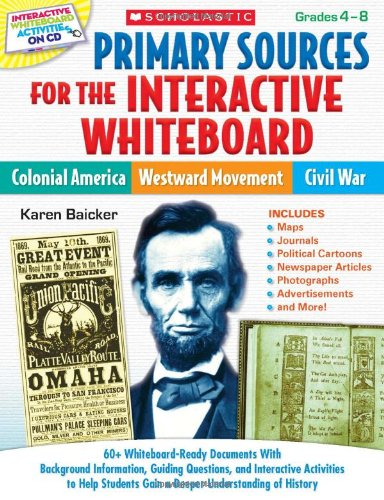 Primary Sources for the Interactive Whiteboard: Colonial America, Westward Movement, Civil War: 60+ Whiteboard-Ready Documents With Background ... Understanding of History (Teaching Resources)