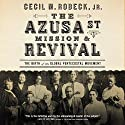 The Azusa Street Mission and Revival Audiobook by Cecil M. Robeck Narrated by To Be Announced