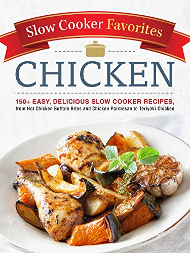 Slow Cooker Favorites Chicken: 150+ Easy, Delicious Slow Cooker Recipes, from Hot Chicken Buffalo Bites and Chicken Parmesan to Teriyaki Chicken by Adams Media