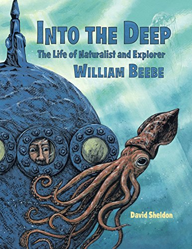 Into the Deep: The Life of Naturalist and Explorer William Beebe
