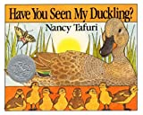 Have You Seen My Duckling?, Nancy Tafuri, 0613136411
